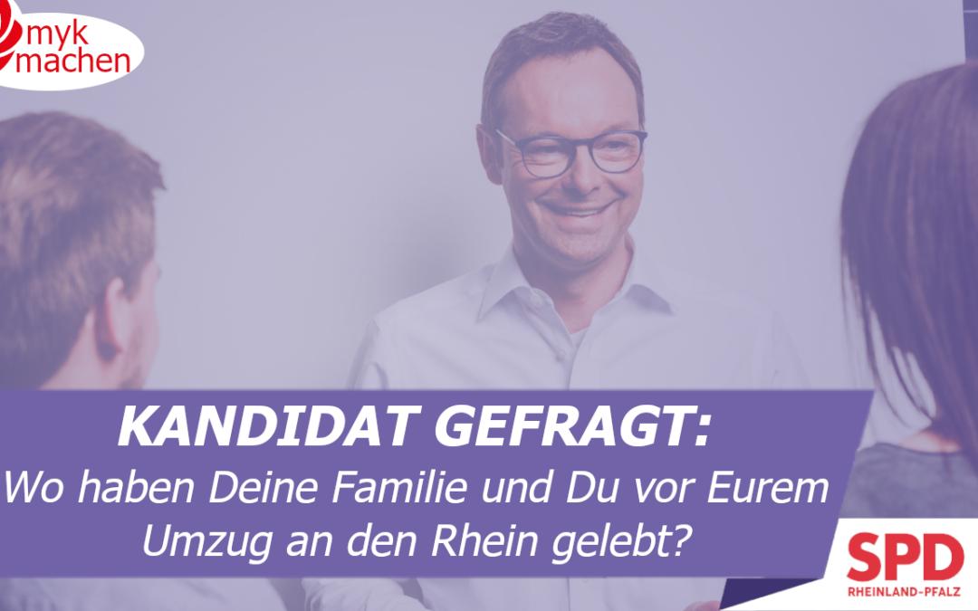 KANDIDAT GEFRAGT #6: Wo haben Deine Familie und Du vor Eurem Umzug an den Rhein gelebt?